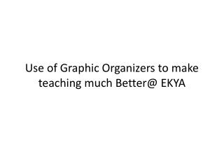 Use of Graphic Organizers to make teaching much Better@ EKYA