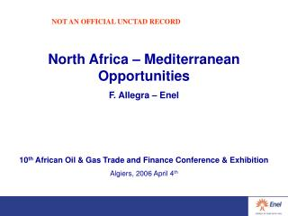 North Africa   Mediterranean Opportunities F. Allegra   Enel    10th African Oil  Gas Trade and Finance Conference  Exhi
