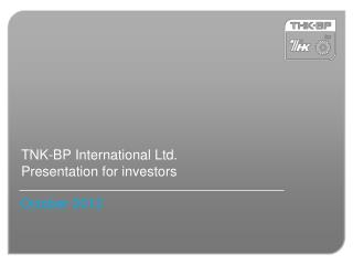TNK-BP International Ltd. Presentation for investors