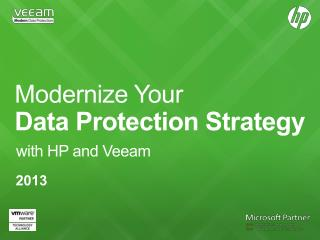 Modernize Your  Data Protection Strategy  with HP and Veeam