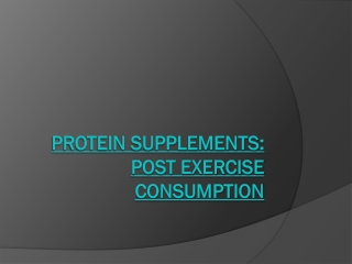 Protein supplements post exercise consumption