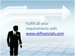 Fulfill all your requirements with UK Financials Ltd.