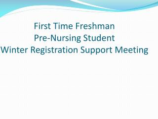 First Time Freshman Pre-Nursing Student Winter Registration Support Meeting