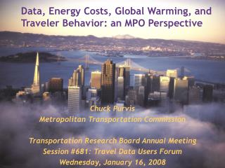 Data, Energy Costs, Global Warming, and  Traveler Behavior: an MPO Perspective