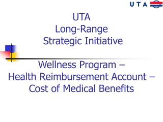 UTA Long-Range  Strategic Initiative    Wellness Program    Health Reimbursement Account   Cost of Medical Benefits