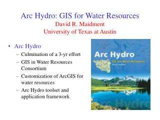 Arc Hydro: GIS for Water Resources David R. Maidment University of Texas at Austin