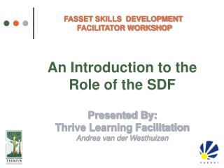 an introduction to the role of the sdf  presented by: thrive learning facilitation andrea van der westhuizen