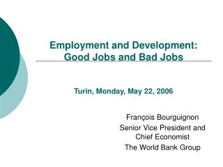 Employment and Development: Good Jobs and Bad Jobs   Turin, Monday, May 22, 2006