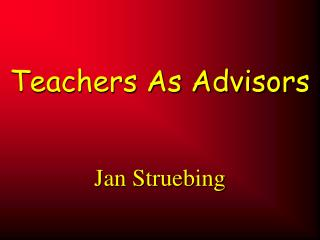Teachers As Advisors      Jan Struebing