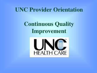 UNC Provider Orientation    Continuous Quality Improvement