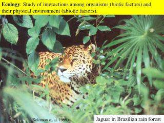 Ecology: Study of interactions among organisms biotic factors and their physical environment abiotic factors.