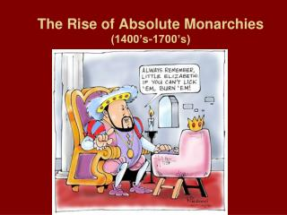 The Rise of Absolute Monarchies 1400 s-1700 s