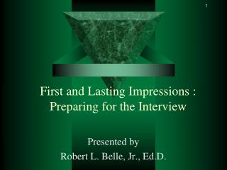 First and Lasting Impressions : Preparing for the Interview