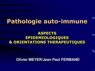 Pathologie auto-immune  ASPECTS EPIDEMIOLOGIQUES  ORIENTATIONS THERAPEUTIQUES
