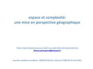 Espace et complexit : une mise en perspective g ographique        Thierry Saint-G rand laboratoire IDEES Caen UMR CNRS I