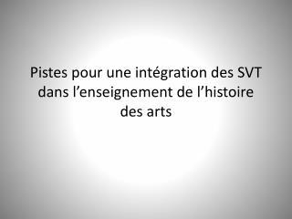 Pistes pour une int gration des SVT dans l enseignement de l histoire des arts