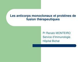Les anticorps monoclonaux et prot ines de fusion th rapeutiques