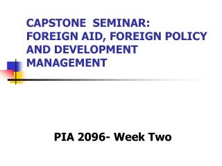 CAPSTONE  SEMINAR: FOREIGN AID, FOREIGN POLICY AND DEVELOPMENT MANAGEMENT