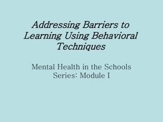 Addressing Barriers to Learning Using Behavioral Techniques