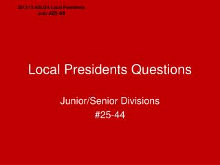 Local Presidents Questions