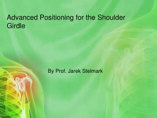 Advanced Positioning for the Shoulder Girdle