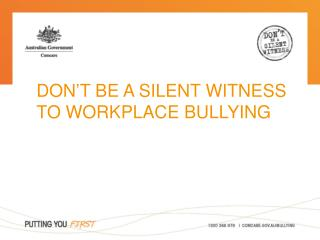 DON T BE A SILENT WITNESS TO WORKPLACE BULLYING
