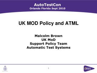 UK MOD Policy and ATML   Malcolm Brown UK MoD Support Policy Team Automatic Test Systems