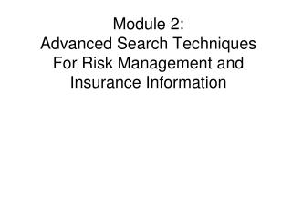 Module 2: Advanced Search Techniques For Risk Management and Insurance Information