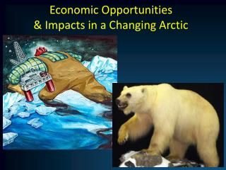 Economic Opportunities  Impacts in a Changing Arctic
