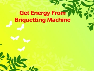 Get Energy From Briquetting Machine