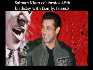 Salman Khan celebrates 48th birthday with family, friends