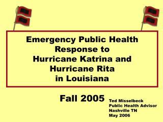 Emergency Public Health Response to  Hurricane Katrina and  Hurricane Rita                            in Louisiana