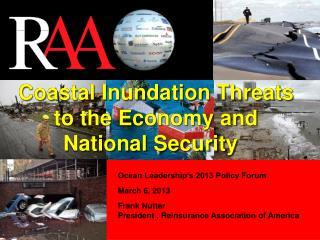 Ocean Leadership s 2013 Policy Forum March 6, 2013 Frank Nutter President , Reinsurance Association of America