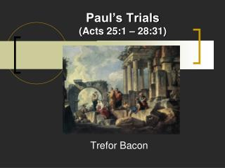 paul s trials acts 25:1   28:31