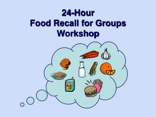 24-Hour  Food Recall for Groups Workshop