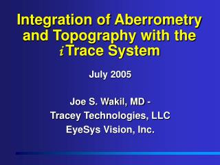 integration of aberrometry and topography with the i trace system