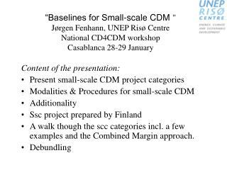 Baselines for Small-scale CDM  J rgen Fenhann, UNEP Ris  Centre National CD4CDM workshop  Casablanca 28-29 January