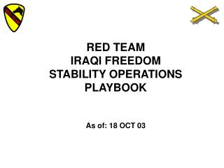 RED TEAM IRAQI FREEDOM  STABILITY OPERATIONS PLAYBOOK    As of: 18 OCT 03