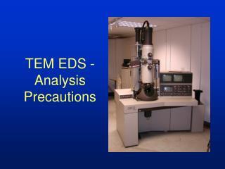 tem eds -  analysis precautions