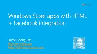 Windows Store apps with HTML   Facebook integration     Jaime Rodriguez  jaimerodriguez jaimerodriguez