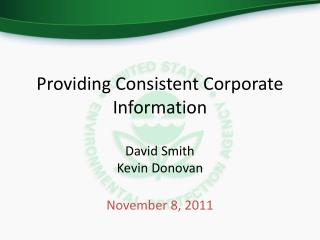 Providing Consistent Corporate Information  David Smith Kevin Donovan