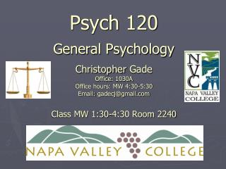 Psych 120  General Psychology  Christopher Gade Office: 1030A Office hours: MW 4:30-5:30 Email: gadecjgmail   Class MW 1