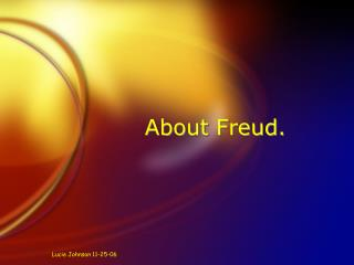 About Freud.