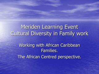Meriden Learning Event Cultural Diversity in Family work