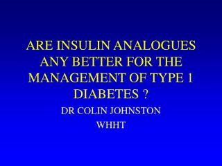ARE INSULIN ANALOGUES ANY BETTER FOR THE MANAGEMENT OF TYPE 1 DIABETES