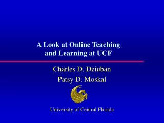 A Look at Online Teaching  and Learning at UCF