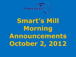 Smart s Mill Morning Announcements October 2, 2012