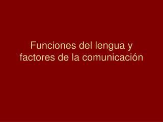 Funciones del lengua y factores de la comunicaci n