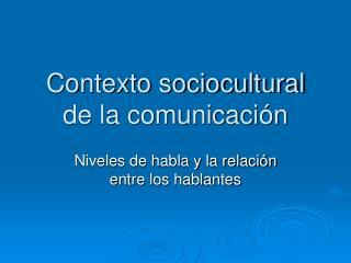 Contexto sociocultural de la comunicaci n
