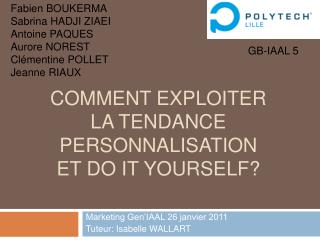 COMMENT EXPLOITER LA TENDANCE PERSONNALISATION ET DO IT YOURSELF